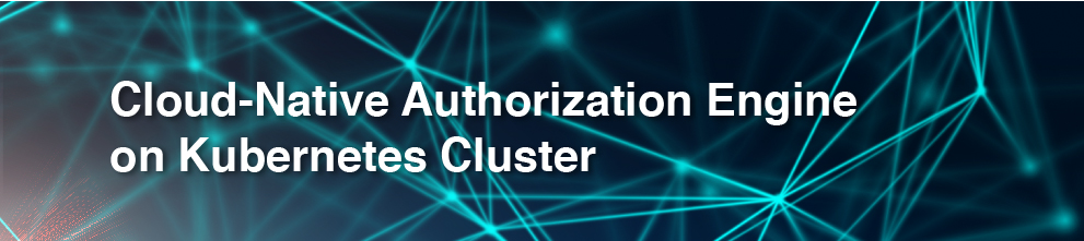 "image that reads ""Cloud-Native Authorization Engine on Kubernetes Cluster"""